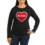 Be Mine Women's Long Sleeve Dark T-Shirt