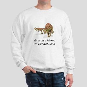 Exercise More,Go Extinct Less Sweatshirt