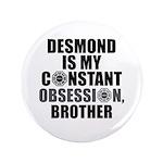 "Desmond Is My Constant 3.5"" Button"