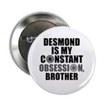 "Desmond Is My Constant 2.25"" Button"