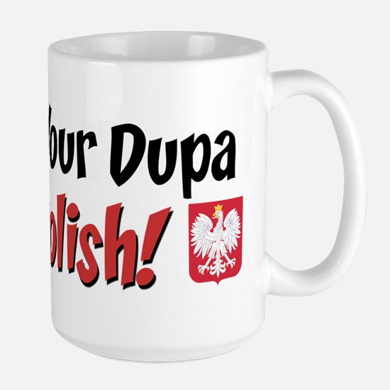 You Bet Your Dupa I'm Polish Large Mug