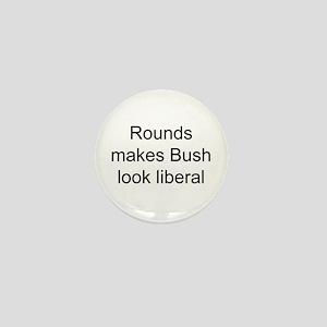 Rounds makes Bush look libera Mini Button