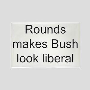 Rounds makes Bush look libera Rectangle Magnet