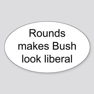 Rounds makes Bush look libera Oval Sticker