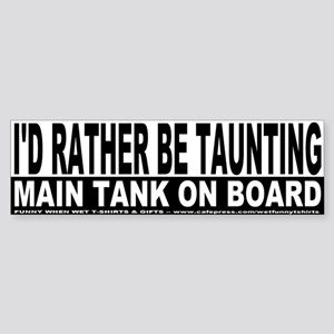 I'd Rather Be Taunting Bumper Sticker