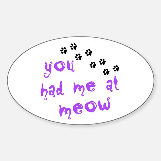 You Had Me At Meow Sticker (Oval)