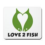 Love 2 Fish Mousepad