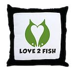 Love 2 Fish Throw Pillow