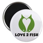 Love 2 Fish Magnet