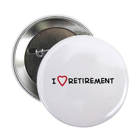 I Love Retirement Button