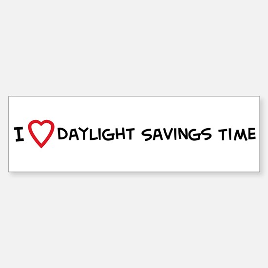 I Love Daylight Savings Time Bumper Bumper Bumper Sticker
