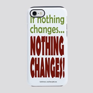 If Nothing Changes, Nothing Changes phone iPhone 7