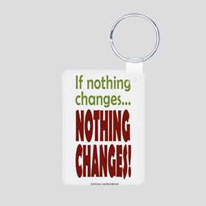 If Nothing Changes, Nothing Changes phone Keychain