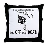 Get OFF my BOAT Throw Pillow