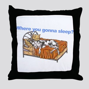 CH Where you gonna sleep Throw Pillow