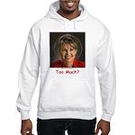 Too Much? Hooded Sweatshirt
