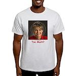 Too Much? Light T-Shirt