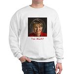 Too Much? Sweatshirt