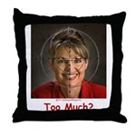 Too Much? Throw Pillow