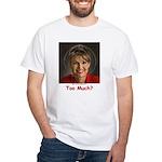 Too Much? White T-Shirt