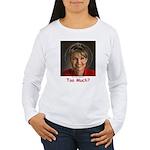 Too Much? Women's Long Sleeve T-Shirt