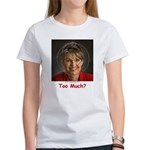 Too Much? Women's T-Shirt