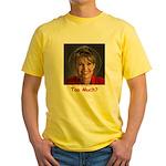 Too Much? Yellow T-Shirt