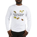 Autumn Leaves Jesus Doesn't Long Sleeve T-Shirt