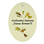 Autumn Leaves Jesus Doesn't Ornament (Oval)