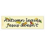 Autumn Leaves Jesus Doesn't Sticker (Bumper)