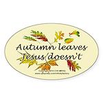 Autumn Leaves Jesus Doesn't Sticker (Oval)