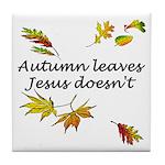 Autumn Leaves Jesus Doesn't Tile Coaster