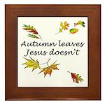 Autumn Leaves Jesus Doesn't Framed Tile