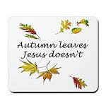 Autumn Leaves Jesus Doesn't Mousepad