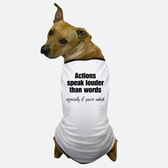 Naked Actions Speak Louder Dog T-Shirt