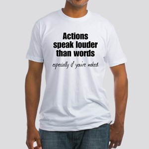 Naked Actions Speak Louder Fitted T-Shirt