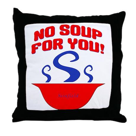 No Soup For You Seinfieild Throw Pillow