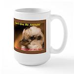 Don't Give Me Attitude! Large Mug