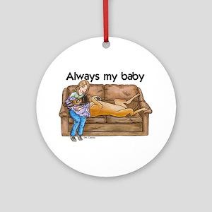 CF Always my baby Ornament (Round)