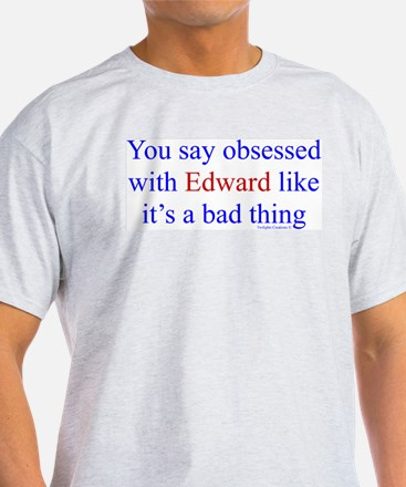 Obsessed is bad? T-Shirt