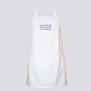 Obsessed is bad? Apron