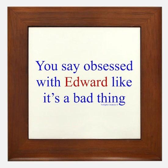 Obsessed is bad? Framed Tile