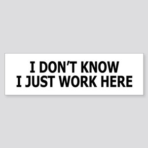 I just work here Bumper Sticker