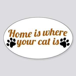 Home is where your cat is Sticker (Oval)