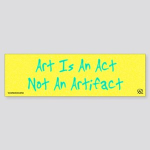 Art Is An Act Bumper Sticker