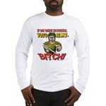 You'd Be My Bitch Long Sleeve T-Shirt