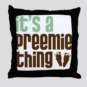 It's a Preemie Thing Throw Pillow