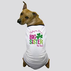 St. Patrick's Day Big Sister to be Dog T-Shirt