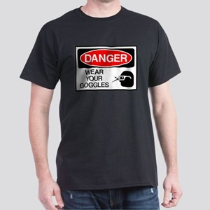 Danger Wear Your Goggles Dark T-Shirt