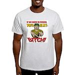You'd Be My Bitch Ash Grey T-Shirt